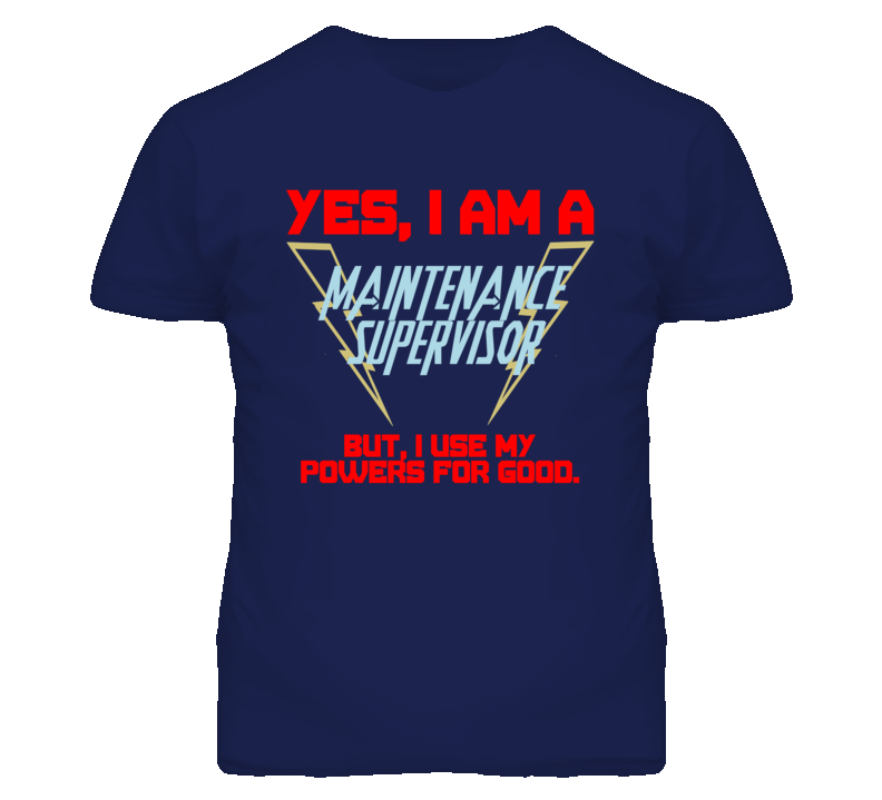 Yes I Am A Maintenance Supervisor Funny Powers T Shirt