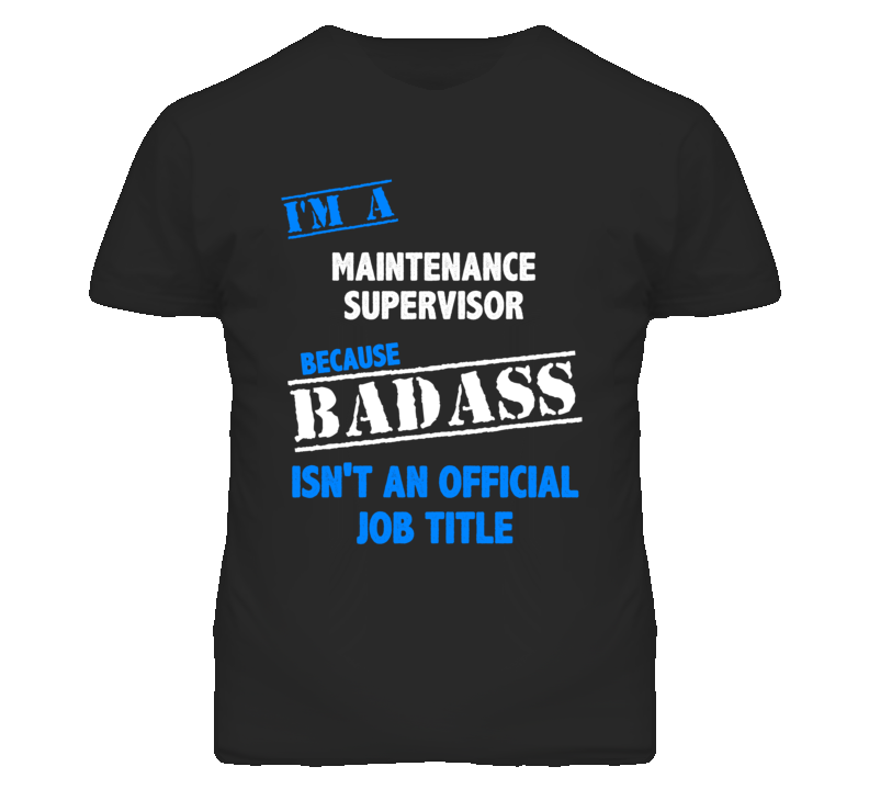 I'm A Maintenance Supervisor Badass Job Funny T Shirt