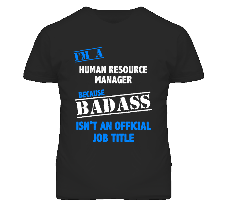 I'm A Human Resource Manager Badass Job Funny T Shirt