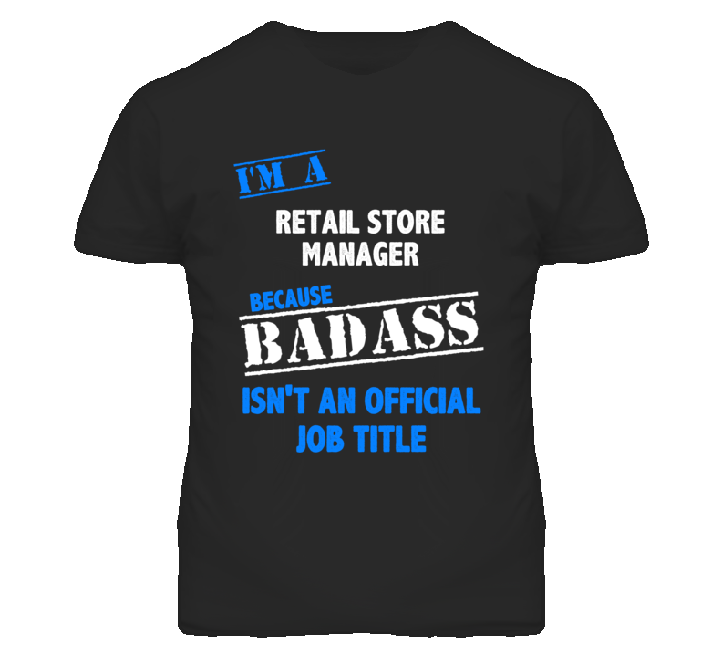 I'm A Retail Store Manager Badass Job Funny T Shirt