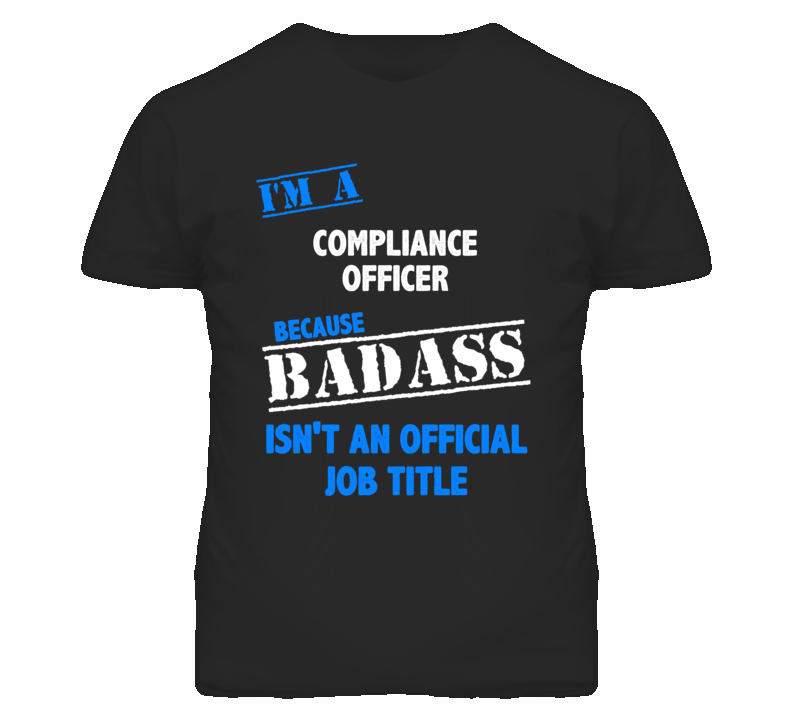 I'm A Compliance Officer Badass Job Funny T Shirt