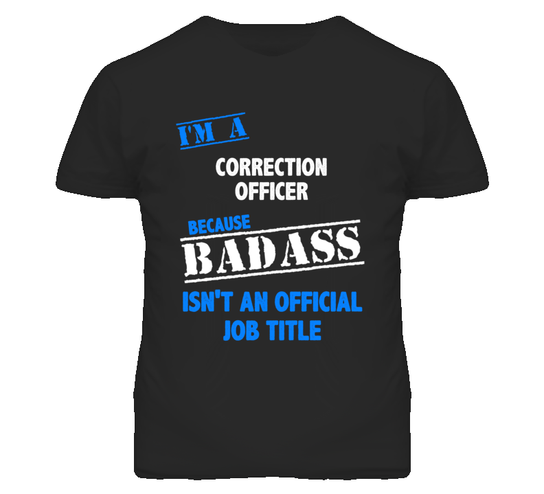 I'm A Correction Officer Badass Job Funny T Shirt