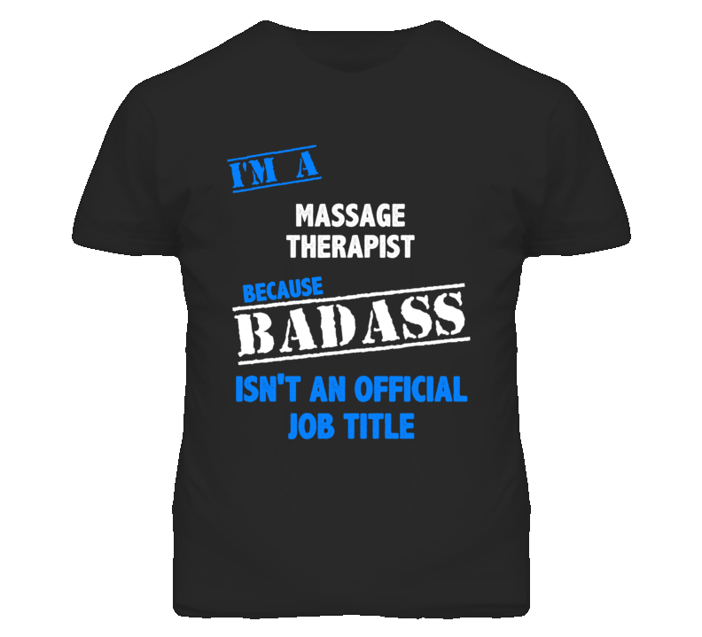 I'm A Massage Therapist Badass Job Funny T Shirt
