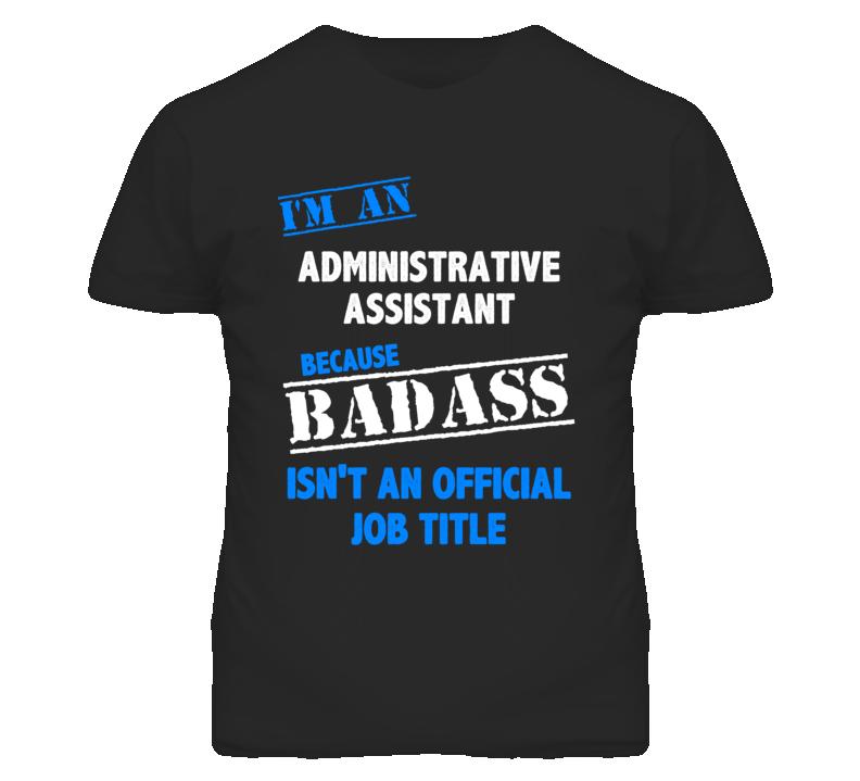 I'm An Administrative Assistant Badass Job Funny T Shirt