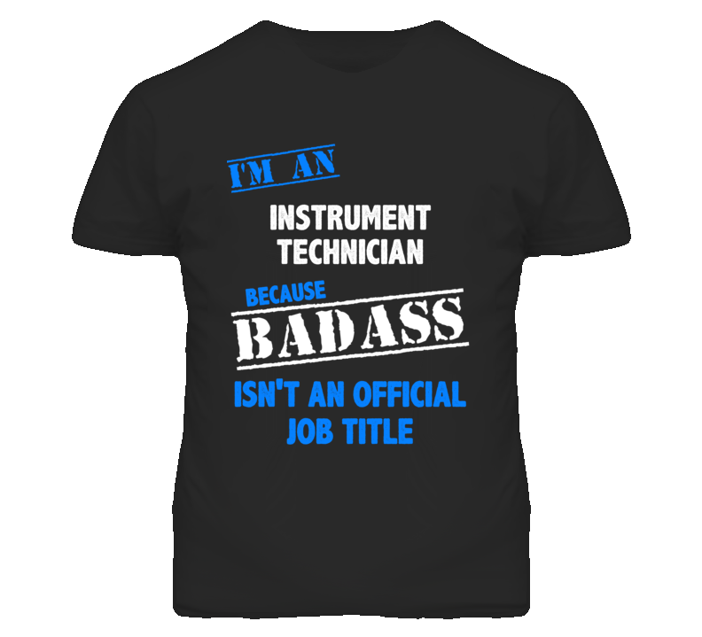 I'm An Instrument Technician Badass Job Funny T Shirt