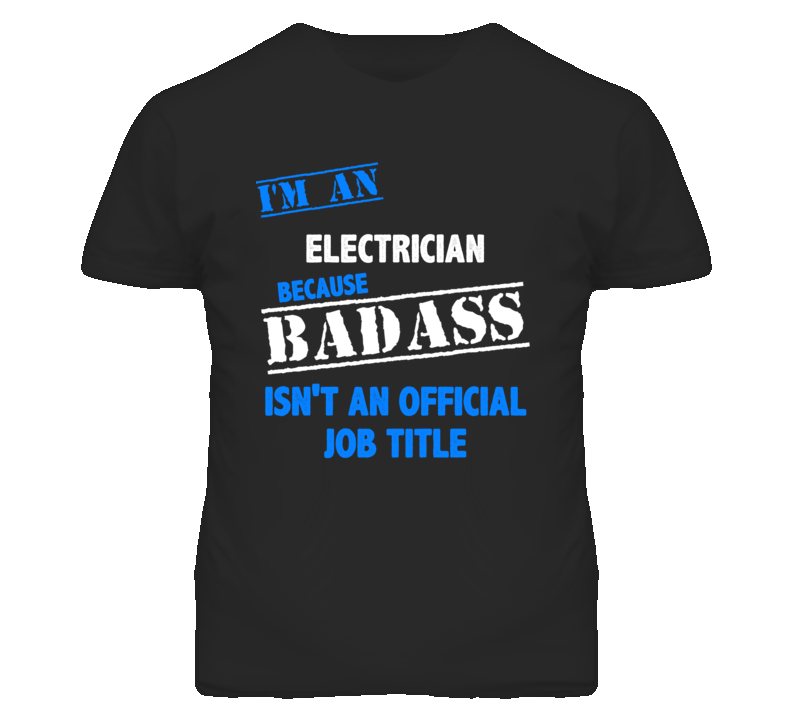 I'm An Electrician  Badass Job Funny T Shirt