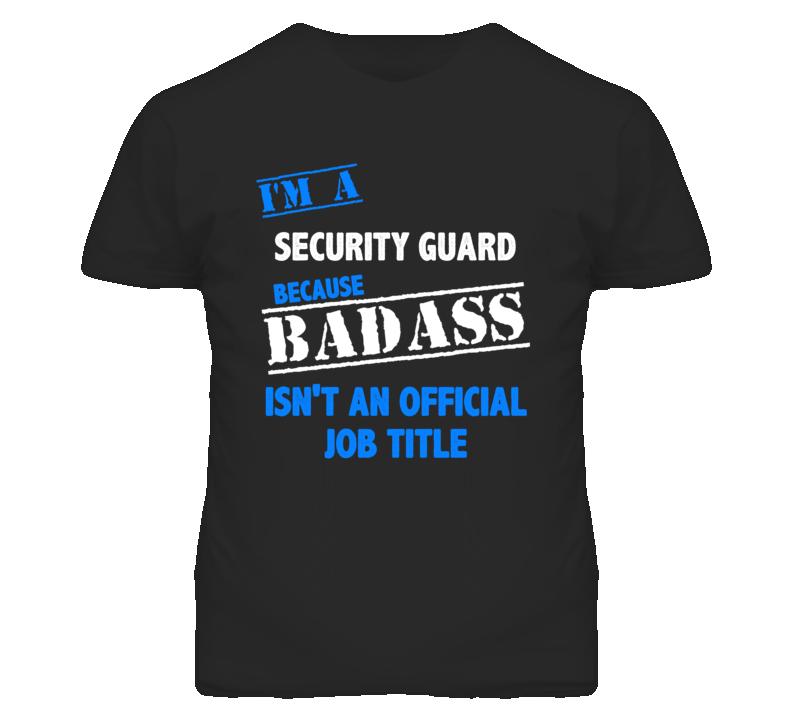 I'm A Security Guard Badass Job Funny T Shirt