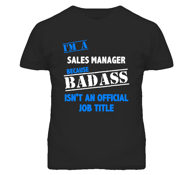 I'm A Sales Manager Badass Job Funny T Shirt