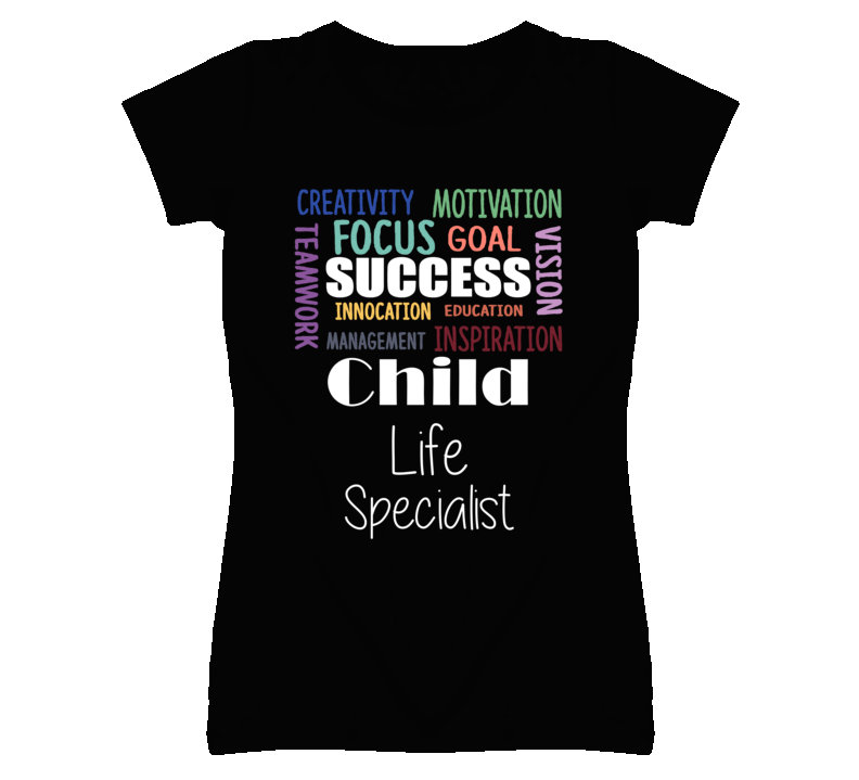 Child Life Specialist  Inspirational Words Success Occupation T Shirt