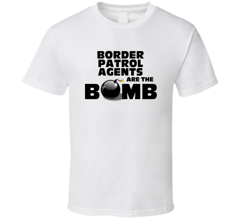 Border Patrol Agents Are The Bomb Funny Personalized Job T Shirt
