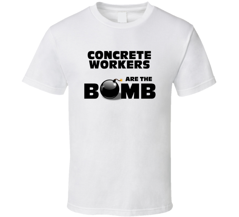 Concrete Workers Are The Bomb Funny Personalized Job T Shirt
