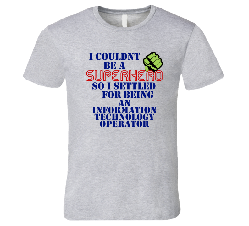 Information Technology Operators I Couldnt Be A Superhero Funny Occupation T Shirt