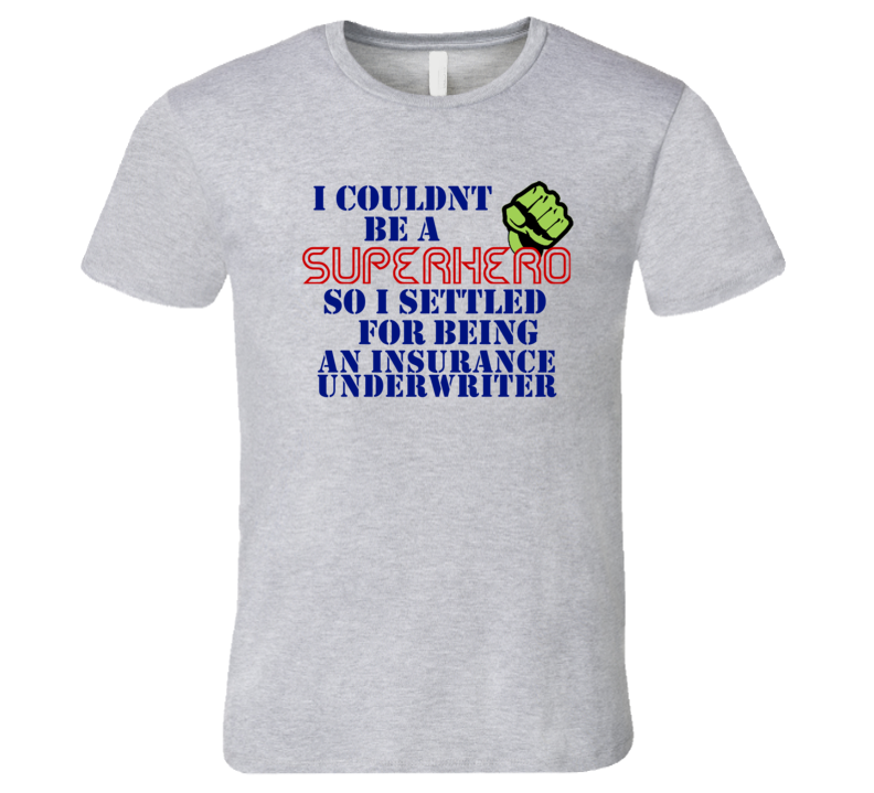Insurance Underwriters I Couldnt Be A Superhero Funny Occupation T Shirt