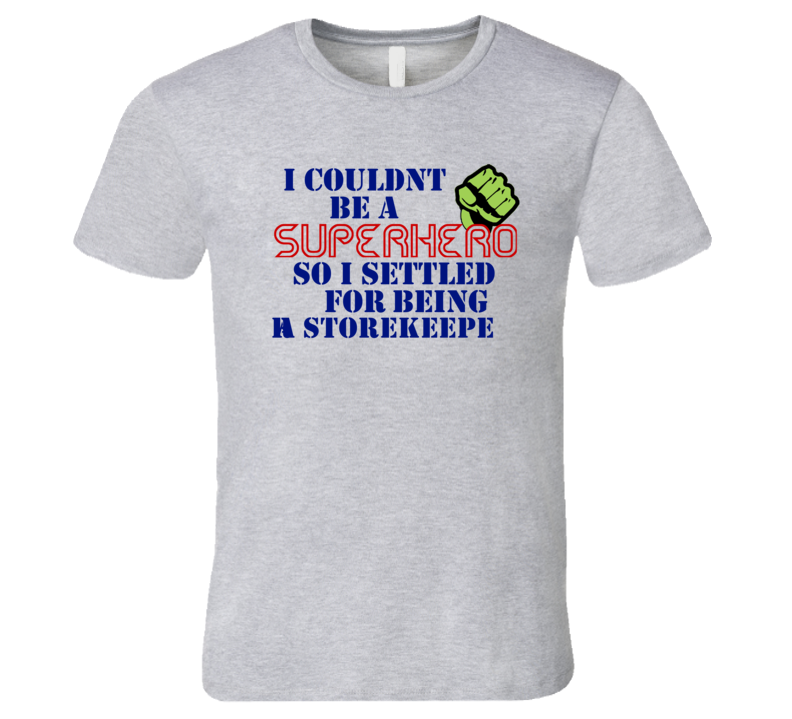 Storekeepers I Couldnt Be A Superhero Funny Occupation T Shirt