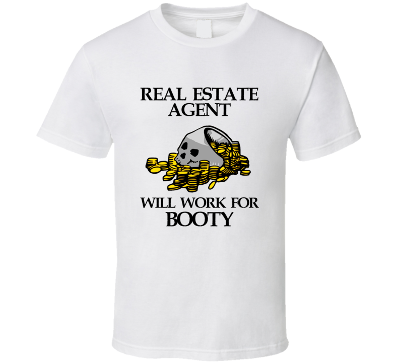 Pirate Real Estate Agent Work For Booty Occupation T Shirt