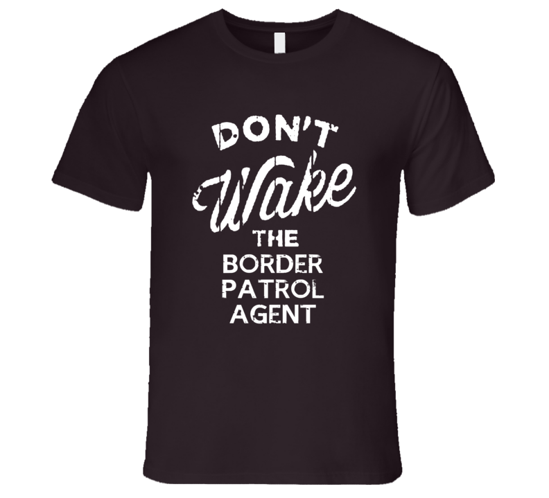 Dont Wake The Border Patrol Agent Popular Grunge Occupation T Shirt