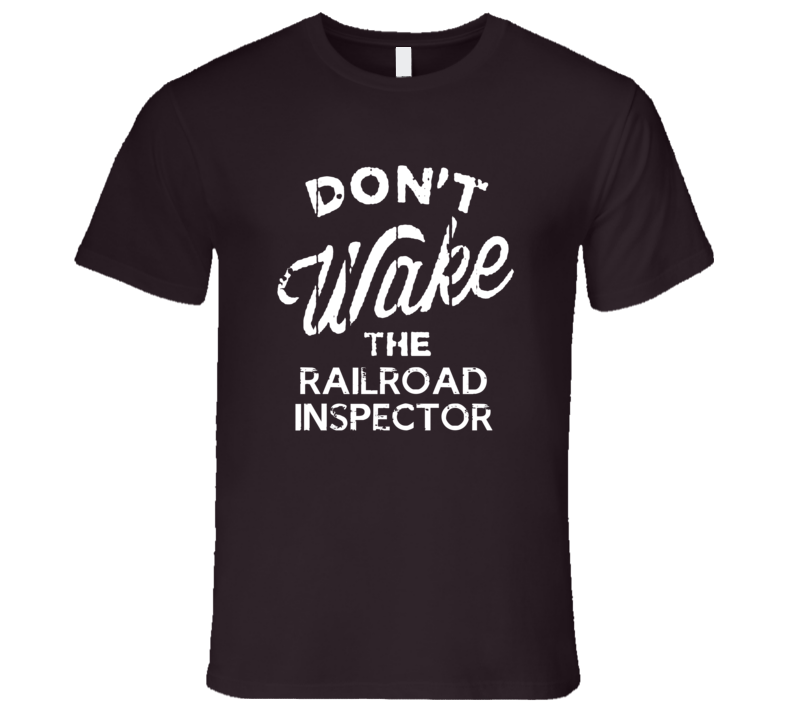 Dont Wake The Railroad Inspector Popular Grunge Occupation T Shirt