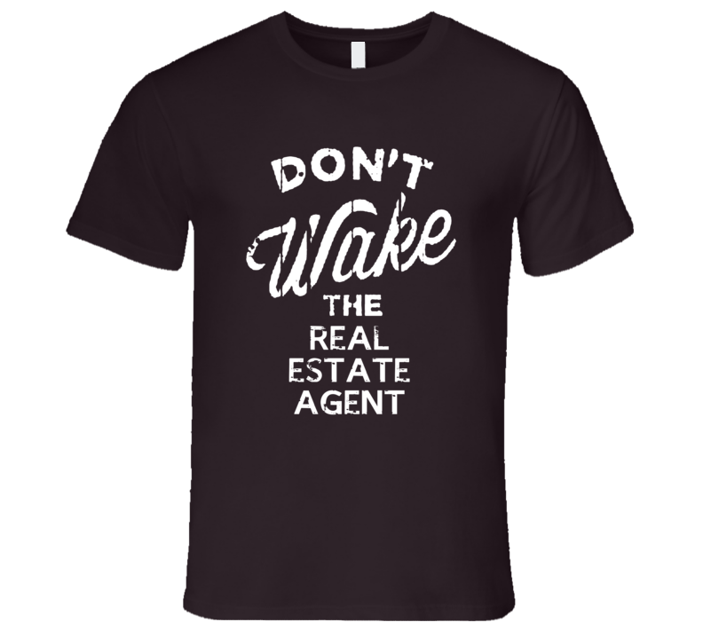 Dont Wake The Real Estate Agent Popular Grunge Occupation T Shirt