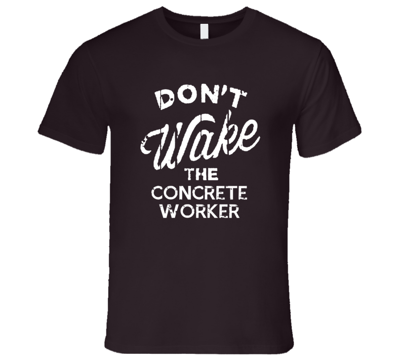 Dont Wake The Concrete Worker Popular Grunge Occupation T Shirt