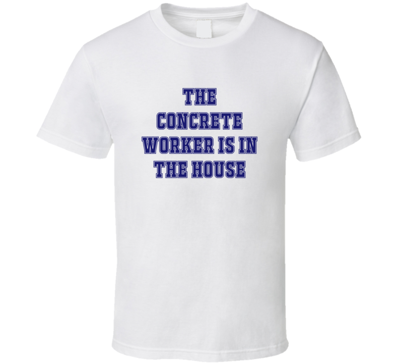 Concrete Worker In The House Funny Party T Shirt