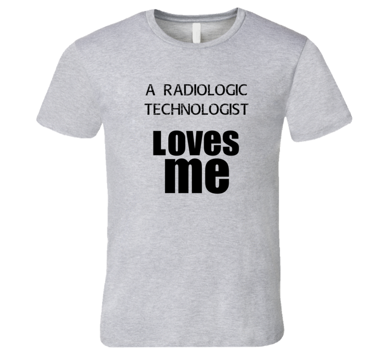 A Radiologic Technologist Loves Me Occupation T Shirt