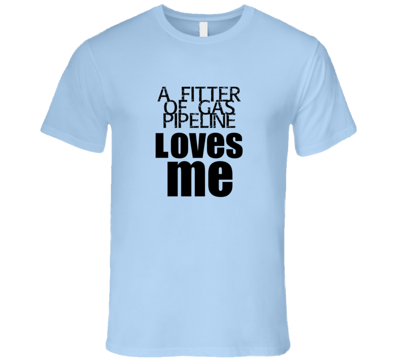 A Fitter Of Gas Pipeline Loves Me Occupation T Shirt