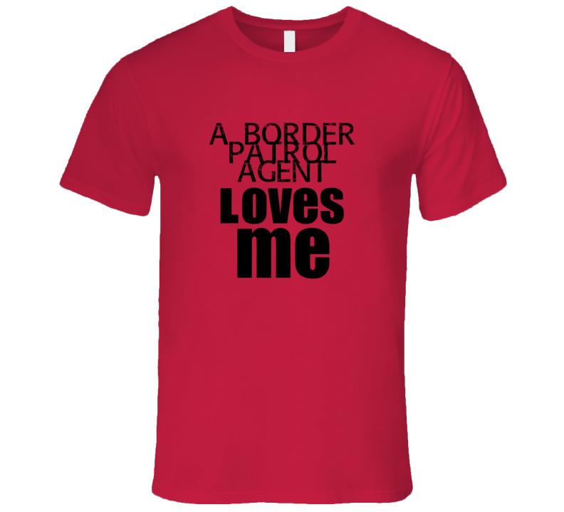 A Border Patrol Agent Loves Me Occupation T Shirt