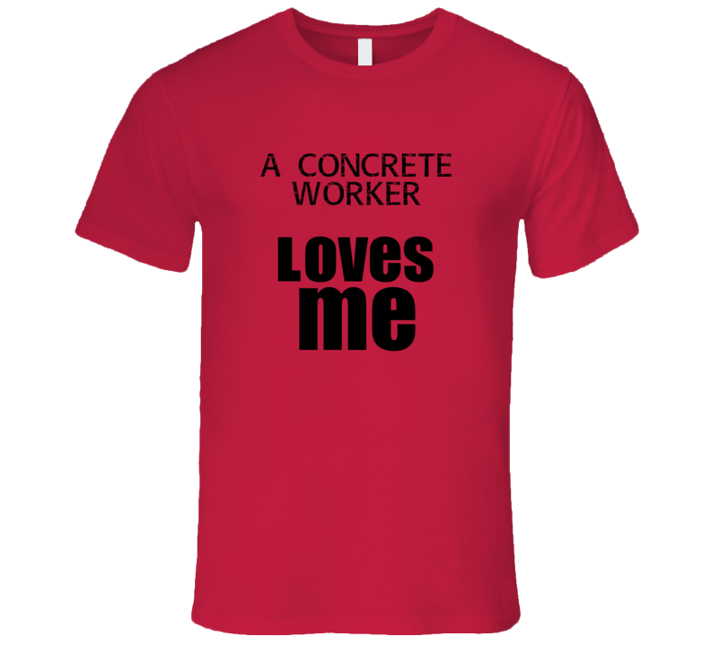 A Concrete Worker Loves Me Occupation T Shirt