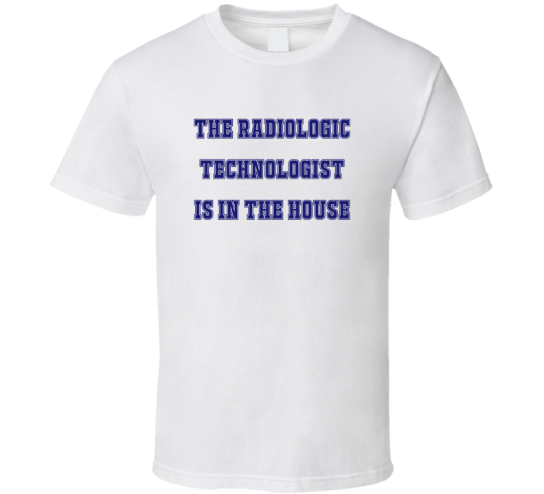 Radiologic Technologist In The House Funny Party T Shirt