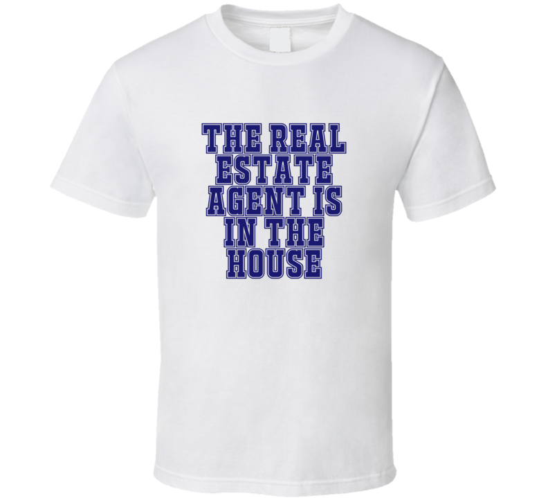 Real Estate Agent In The House Funny Party T Shirt