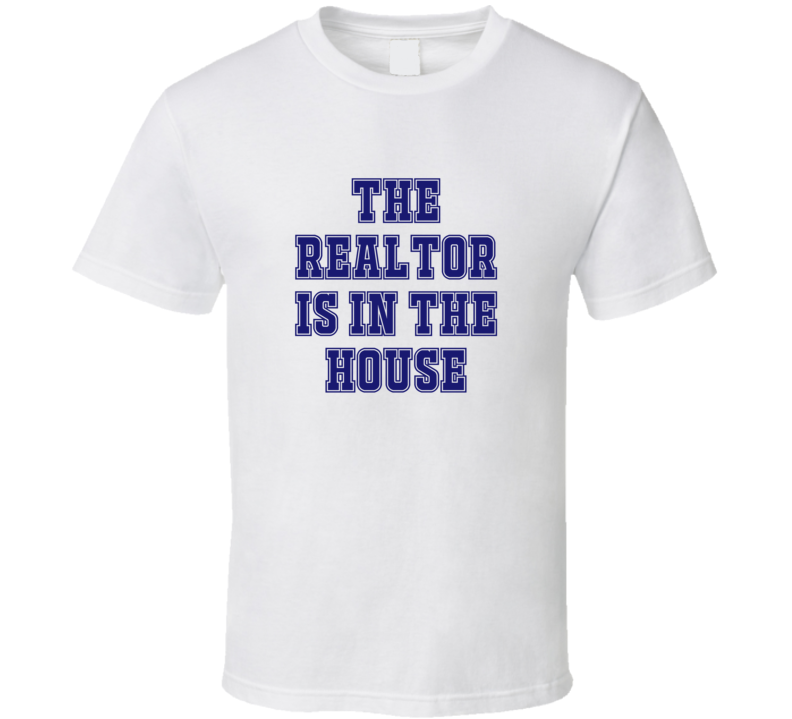 Realtor In The House Funny Party T Shirt