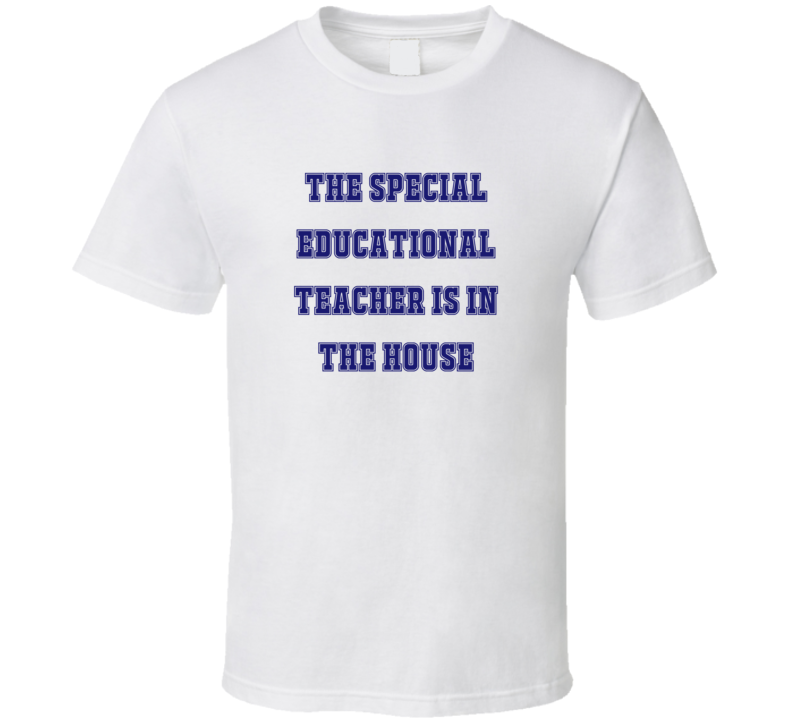 Special Educational Teacher In The House Funny Party T Shirt