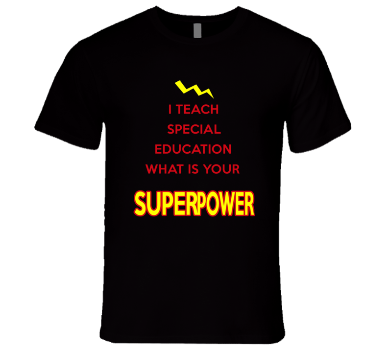 I Teach Special Education What Is Your Superpower Occupation T Shirt