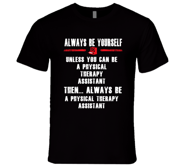 Always Be Yourself Physical Therapy Assistant Occupation T Shirt