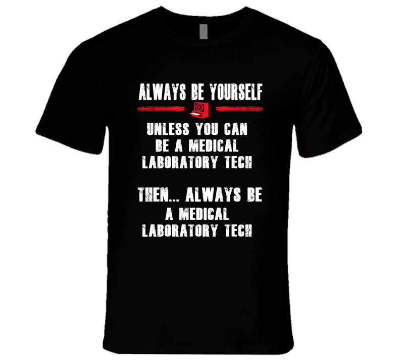Always Be Yourself Medical Laboratory Tech Occupation T Shirt