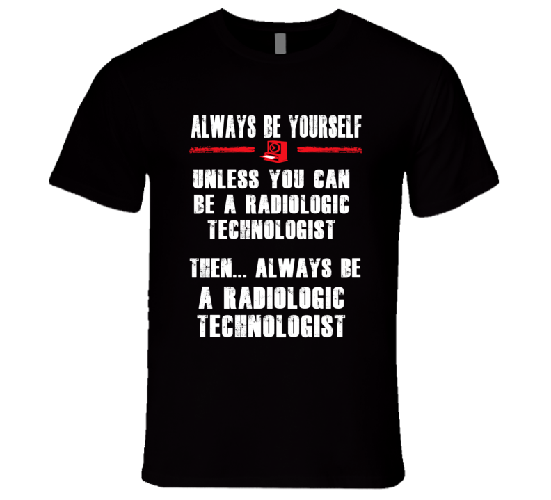 Always Be Yourself Radiologic Technologist Occupation T Shirt