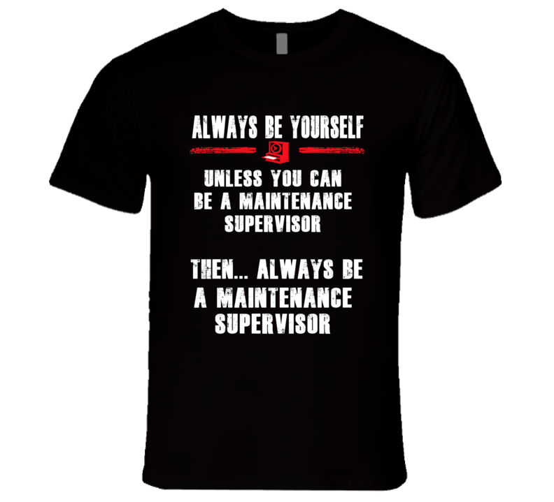 Always Be Yourself Maintenance Supervisor Occupation T Shirt