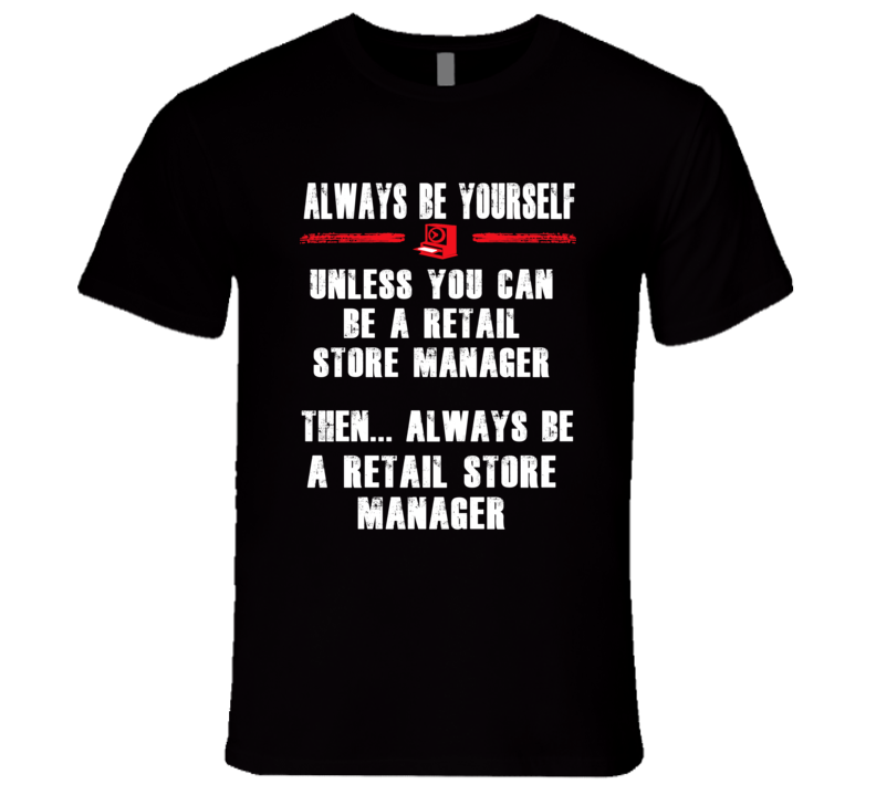 Always Be Yourself Retail Store Manager Occupation T Shirt
