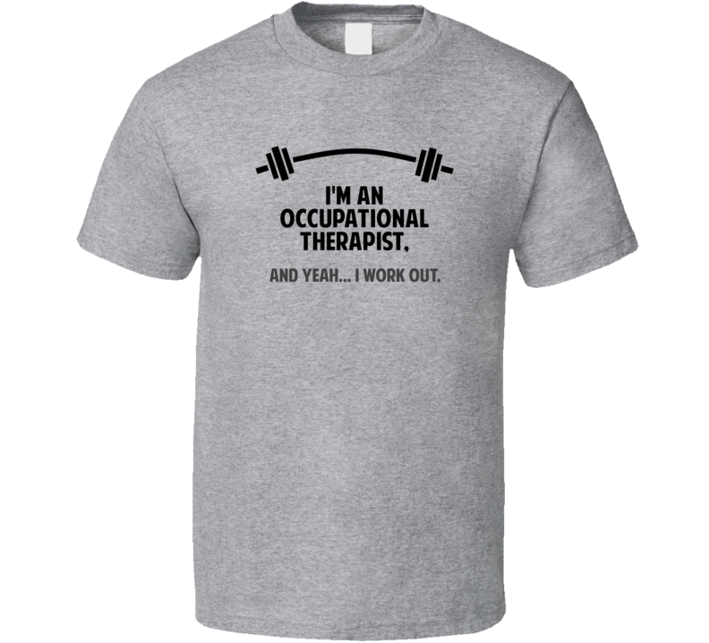 Occupational Therapist Funny Workout Personalized T Shirt