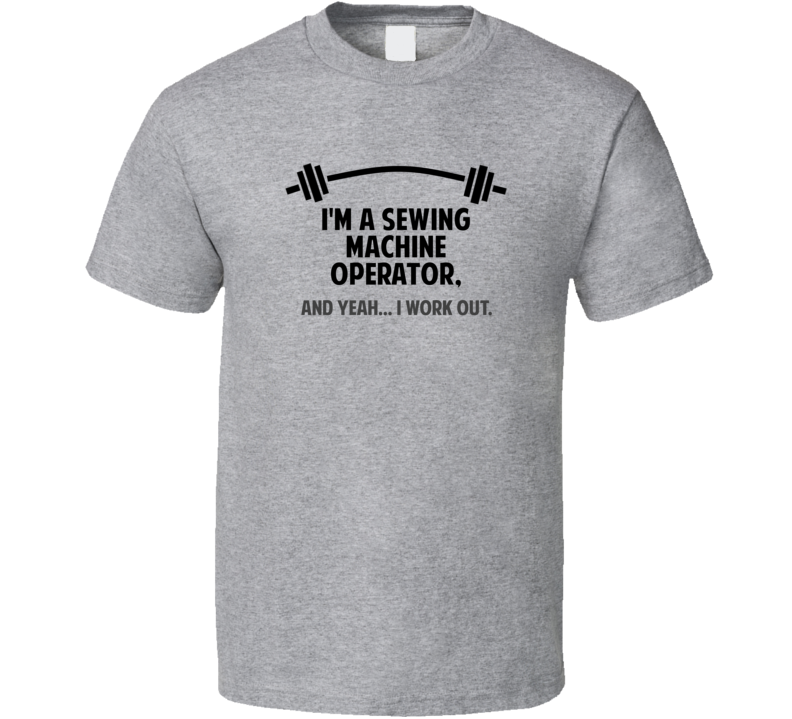Sewing Machine Operator Funny Workout Personalized T Shirt