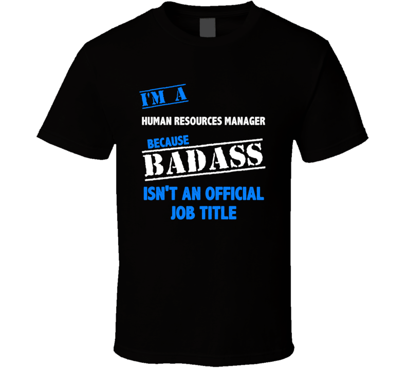 I'm a Human Resources Manager Badass Job Funny T Shirt