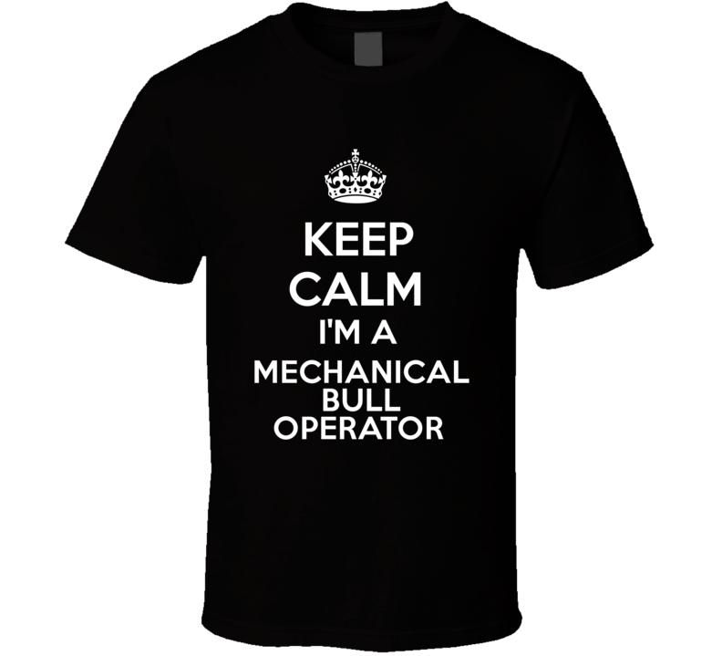 I'm a Mechanical Bull Operator Keep Calm Job Funny T Shirt