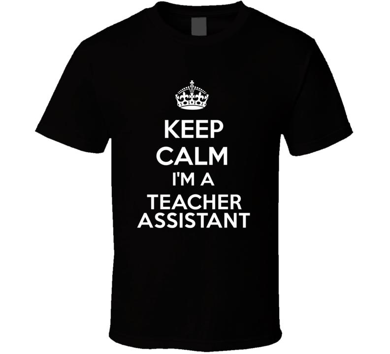 I'm a Teacher Assistant Keep Calm Job Funny T Shirt