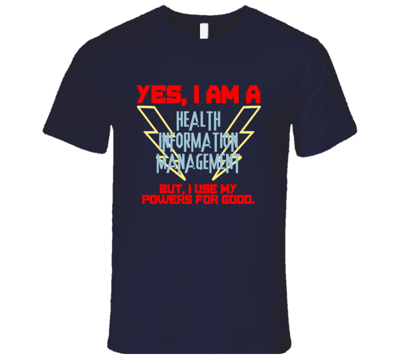 Yes I Am A Health information management Funny Powers T Shirt