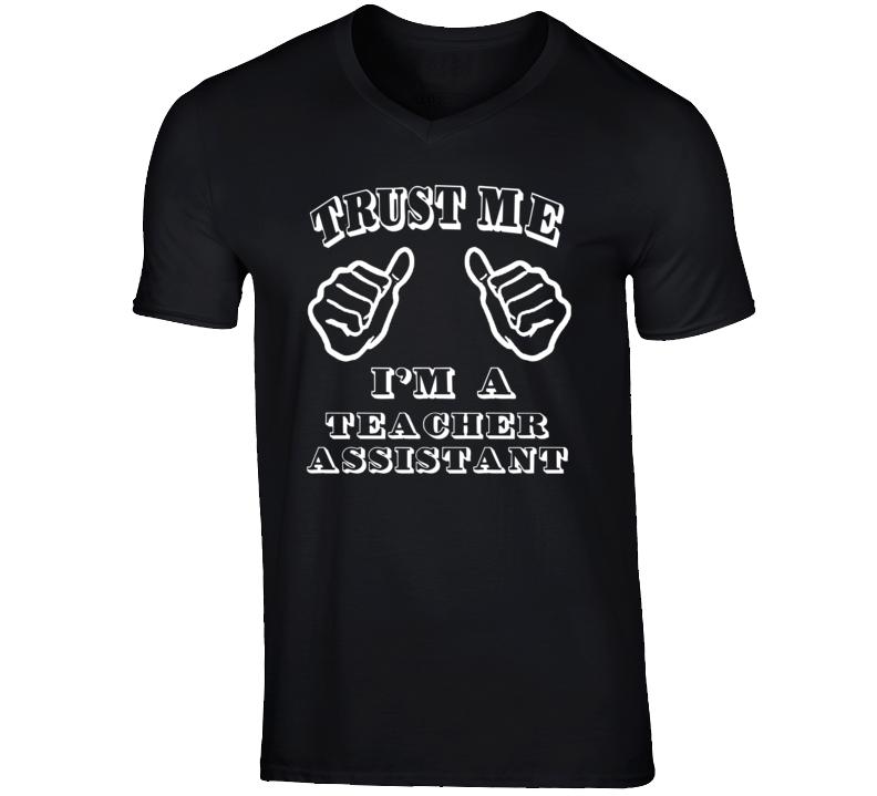 Trust Me Im A Teacher Assistant Job T Shirt