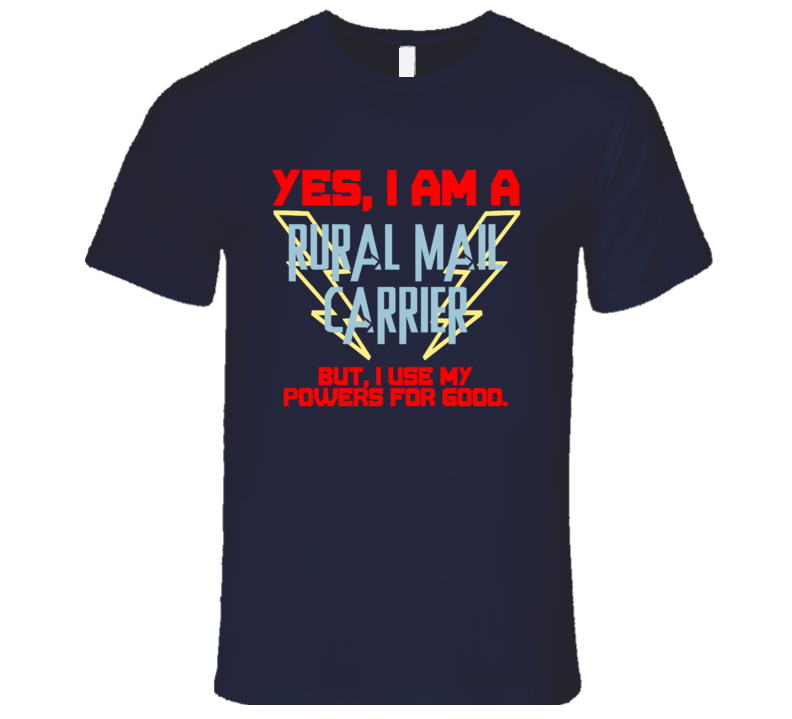 Yes I Am A Rural Mail Carrier Funny Powers T Shirt