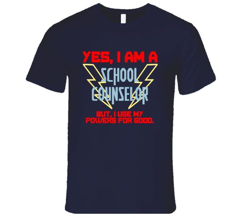 Yes I Am A School counselor Funny Powers T Shirt