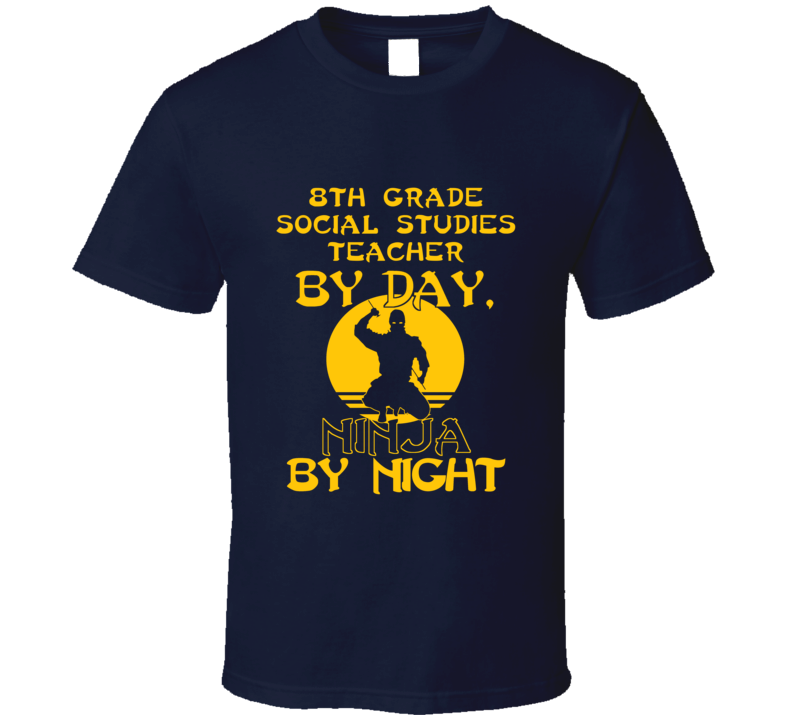 8Th Grade Social Studies Teacher By Day Ninja By Night Funny T Shirt