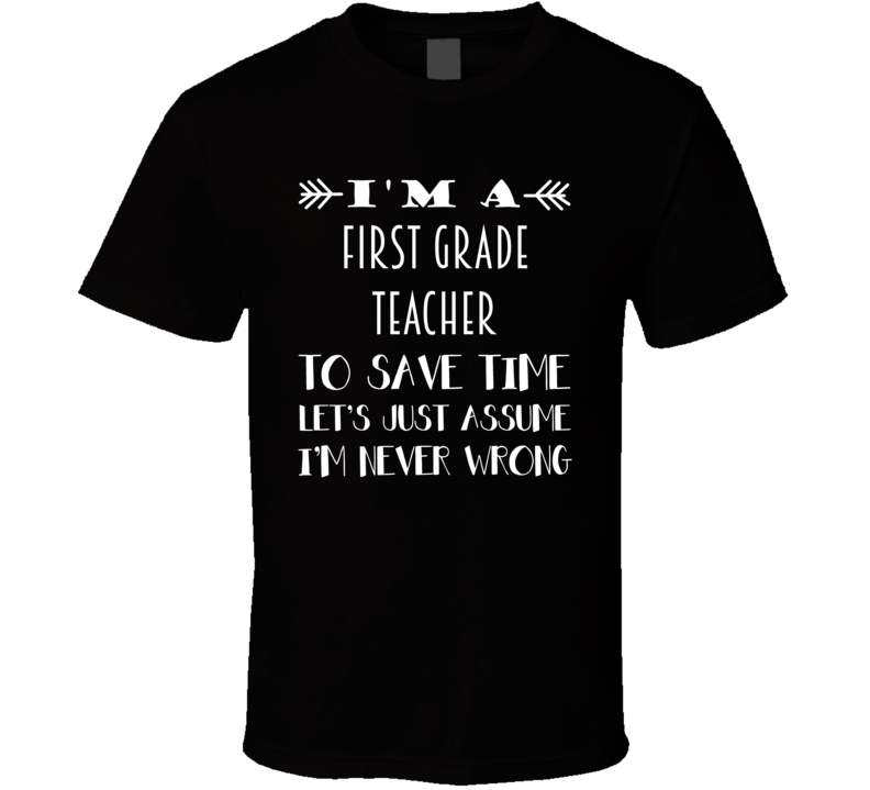 Im A First Grade Teacher To Save Time Job T Shirt