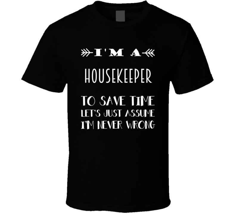Im A Housekeeper To Save Time Job T Shirt